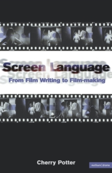 Screen Language : From Film Writing to Film-making, Paperback Book
