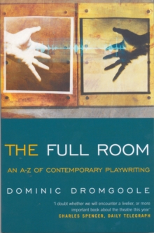 The Full Room : An A-Z of Contemporary Playwriting, Paperback Book
