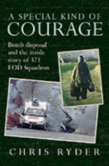 A Special Kind of Courage : Bomb Disposal and the Inside Story of 321 EOD Squadron, Hardback