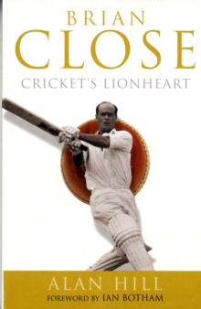 Brian Close : Cricket's Lionheart, Paperback Book