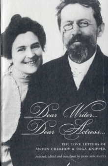 Dear Writer, Dear Actress : The Love Letters of Anton Chekhov Amd Olga Knipper, Paperback