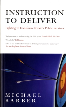 Instruction to Deliver : Fighting to Transform Britain's Public Services, Paperback