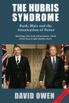 The Hubris Syndrome : Bush, Blair & the Intoxication of Power, Paperback