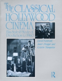 The Classical Hollywood Cinema : Film Style and Mode of Production to 1960, Paperback