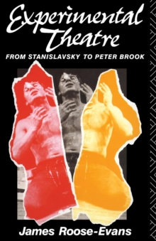 Experimental Theatre : From Stanislavsky to Peter Brook, Paperback Book