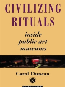 Civilizing Rituals : Inside Public Art Museums, Paperback Book