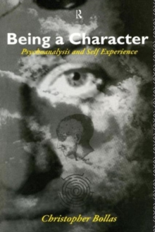 Being a Character : Psychoanalysis and Self Experience, Paperback