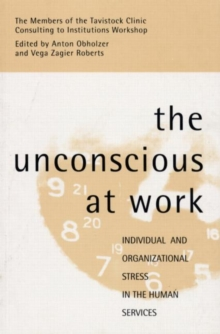 The Unconscious at Work : Individual and Organizational Stress in the Human Services, Paperback