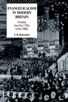 Evangelicalism in Modern Britain : A History from the 1730's to the 1980's, Paperback