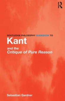 Routledge Philosophy Guidebook to Kant and the Critique of Pure Reason, Paperback