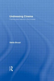 Undressing Cinema : Clothing and Identity in the Movies, Paperback