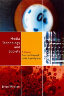 Media, Technology and Society : A History - From the Printing Press to the Superhighway, Paperback