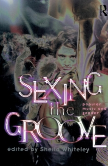 Sexing the Groove : Popular Music and Gender, Paperback
