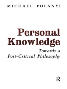 Personal Knowledge : Towards a Post-critical Philosophy, Paperback