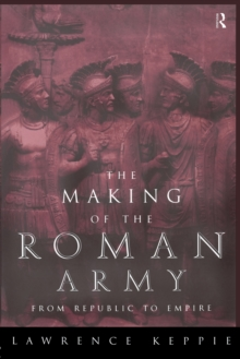 The Making of the Roman Army : From Republic to Empire, Paperback