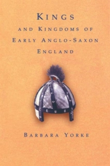 Kings and Kingdoms of Early Anglo-Saxon England, Paperback Book