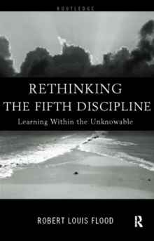 Rethinking the Fifth Discipline : Learning Within the Unknowable, Paperback