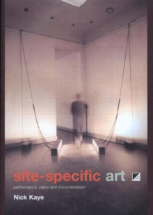 Site Specific Art : Performance, Place, and Documentation, Paperback