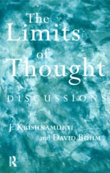 The Limits of Thought : Discussions Between J.Krishnamurti and David Bohm, Paperback Book