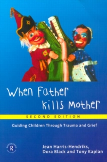 When Father Kills Mother : Guiding Children Through Trauma and Grief, Paperback