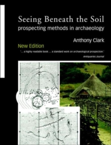 Seeing Beneath the Soil : Prospecting Methods in Archaeology, Paperback