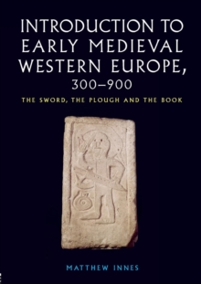 An Introduction to Early Medieval Western Europe, 300-900 : The Sword, the Plough and the Book, Paperback