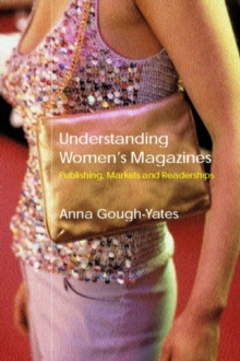 Understanding Women's Magazines : Publishing, Markets and Readerships in Late-Twentieth Century Britain, Paperback