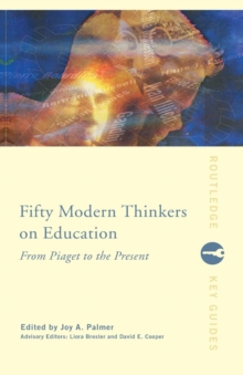 Fifty Modern Thinkers on Education : From Piaget to the Present Day, Paperback Book