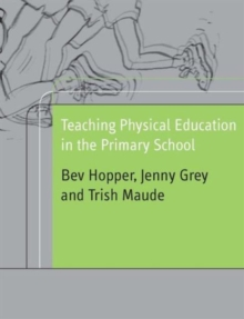 Teaching Physical Education in the Primary School, Paperback