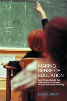 Making Sense of Education : An Introduction to the Philosophy and Theory of Education and Teaching, Paperback Book