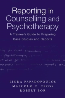 Reporting in Counselling and Psychotherapy : A Trainee's Guide to Preparing Case Studies and Reports, Paperback