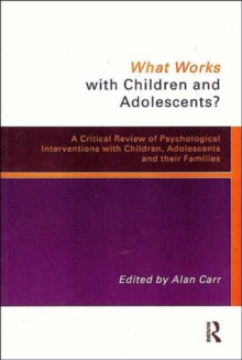 What Works with Children and Adolescents? : A Critical Review of Psychological Interventions with Children, Adolescents, and Their Families, Paperback