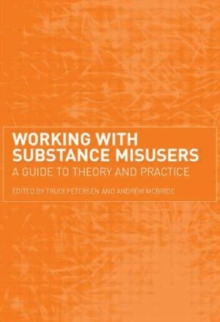 Working with Substance Misusers : A Guide to Theory and Practice, Paperback