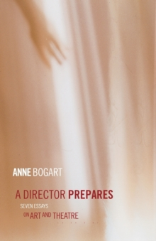 A Director Prepares : Seven Essays on Art and Theatre, Paperback