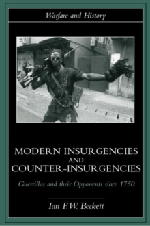 Modern Insurgencies and Counter-Insurgencies : Guerrillas and Their Opponents Since 1750, Paperback
