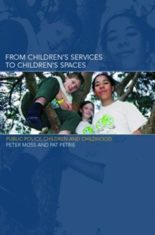 From Children's Services to Children's Spaces : Public Policy, Children and Childhood, Paperback Book