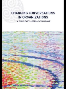 Changing Conversations in Organizations : A Complexity Approach to Change, Paperback Book