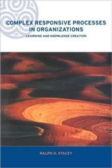 Complex Responsive Processes in Organizations : Learning and Knowledge Creation, Paperback Book