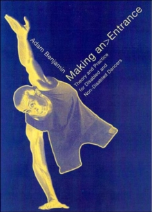 Making an Entrance : Theory and Practice for Disabled and Non-Disabled Dancers, Paperback Book
