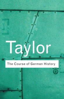 The Course of German History : A Survey of the Development of German History Since 1815, Paperback