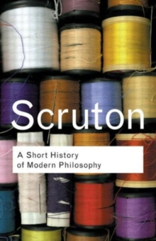 A Short History of Modern Philosophy : From Descartes to Wittgenstein, Paperback Book