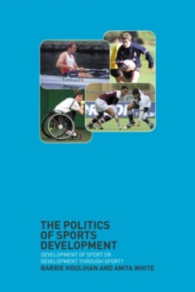 The Politics of Sports Development : Development of Sport or Development Through Sport?, Paperback