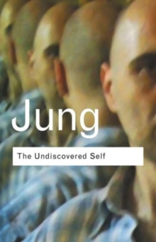 The Undiscovered Self : Answers to Questions Raised by the Present World Crisis, Paperback