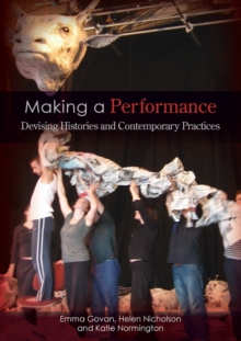 Making a Performance : Devising Histories and Contemporary Practices, Paperback