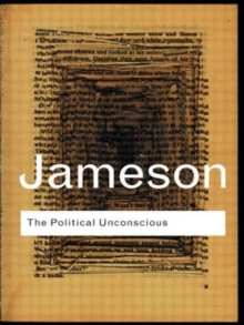 The Political Unconscious : Narrative as a Socially Symbolic Act, Paperback