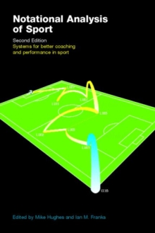 Notational Analysis of Sport : Systems for Better Coaching and Performance in Sport, Paperback