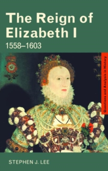 The Reign of Elizabeth I : 1558-1603, Paperback