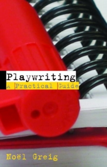 Playwriting : A Practical Guide, Paperback Book