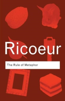 The Rule of Metaphor : The Creation of Meaning in Language, Paperback
