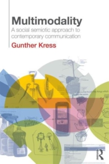 Multimodality : A Social Semiotic Approach to Contemporary Communication, Paperback